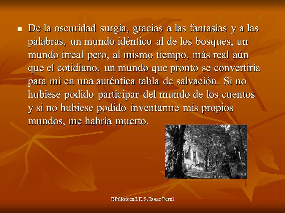 Biblioteca I.E.S. Isaac Peral De la oscuridad surgía, gracias a las fantasías y a las palabras, un mundo idéntico al de los bosques, un mundo irreal p