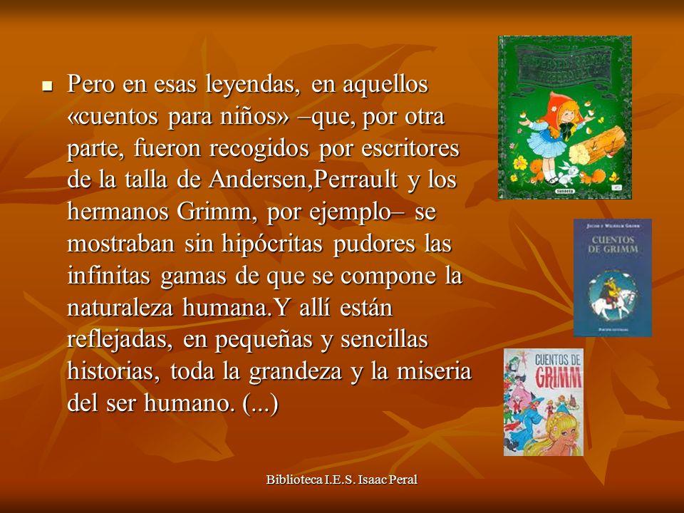 Biblioteca I.E.S. Isaac Peral Pero en esas leyendas, en aquellos «cuentos para niños» –que, por otra parte, fueron recogidos por escritores de la tall