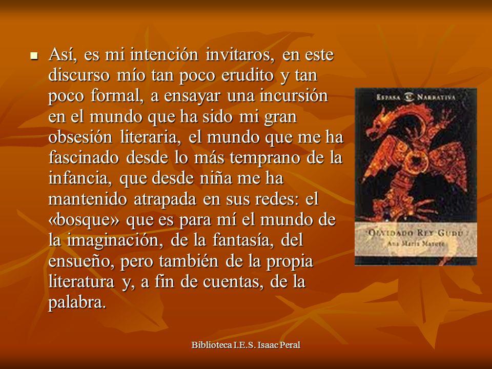 Biblioteca I.E.S. Isaac Peral Así, es mi intención invitaros, en este discurso mío tan poco erudito y tan poco formal, a ensayar una incursión en el m