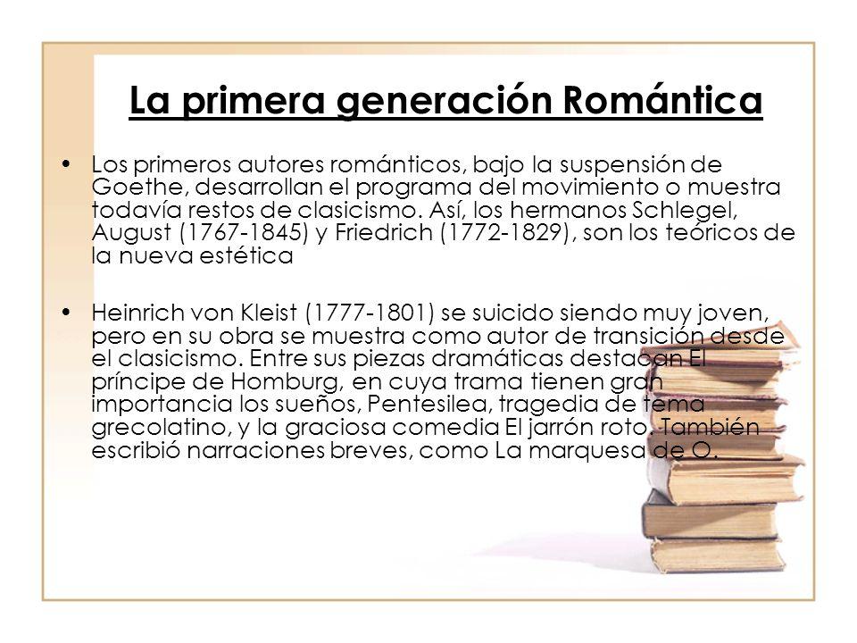 La primera generación Romántica Los primeros autores románticos, bajo la suspensión de Goethe, desarrollan el programa del movimiento o muestra todavía restos de clasicismo.