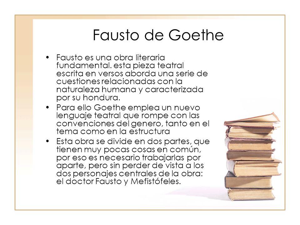 Fausto de Goethe Fausto es una obra literaria fundamental. esta pieza teatral escrita en versos aborda una serie de cuestiones relacionadas con la nat