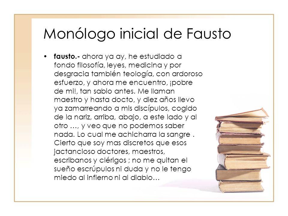 Monólogo inicial de Fausto fausto.- ahora ya ay, he estudiado a fondo filosofía, leyes, medicina y por desgracia también teología, con ardoroso esfuer