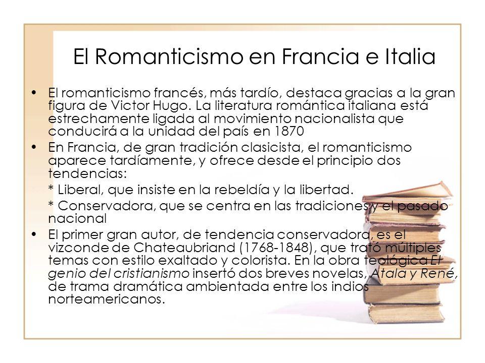 El Romanticismo en Francia e Italia El romanticismo francés, más tardío, destaca gracias a la gran figura de Victor Hugo. La literatura romántica ital