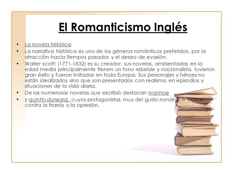 El Romanticismo Inglés La novela histórica La narrativa histórica es uno de los géneros románticos preferidos, por la atracción hacia tiempos pasados y el deseo de evasión.