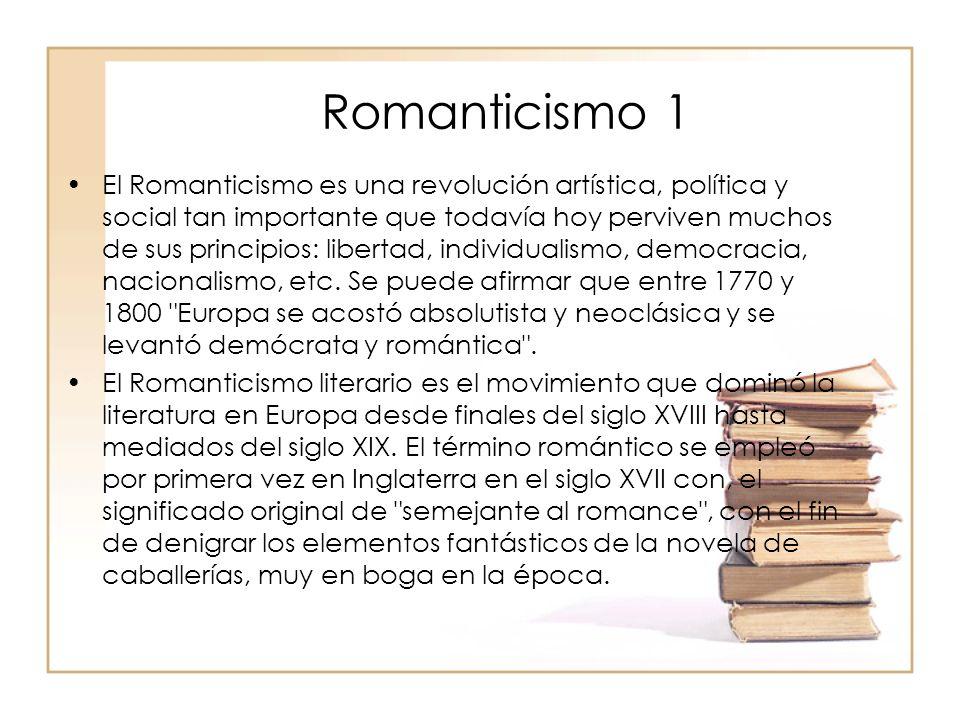 Romanticismo 1 El Romanticismo es una revolución artística, política y social tan importante que todavía hoy perviven muchos de sus principios: libert