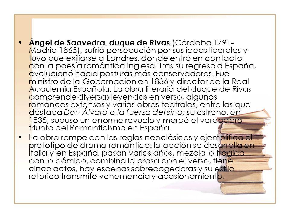 Ángel de Saavedra, duque de Rivas (Córdoba 1791- Madrid 1865), sufrió persecución por sus ideas liberales y tuvo que exiliarse a Londres, donde entró en contacto con la poesía romántica inglesa.