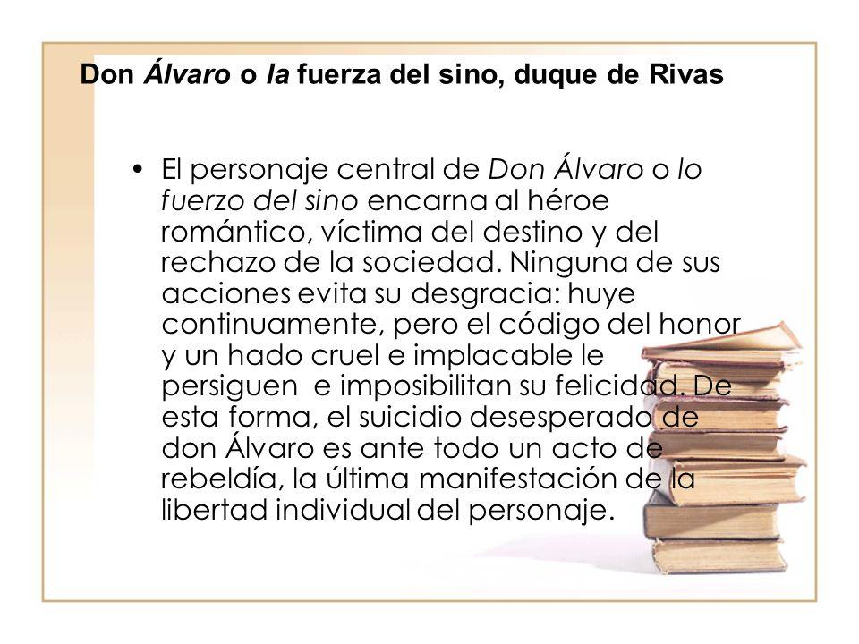 El personaje central de Don Álvaro o lo fuerzo del sino encarna al héroe romántico, víctima del destino y del rechazo de la sociedad.