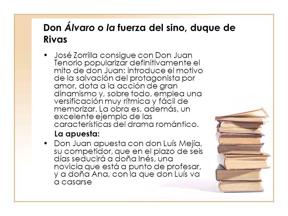Don Álvaro o la fuerza del sino, duque de Rivas José Zorrilla consigue con Don Juan Tenorio popularizar definitivamente el mito de don Juan: introduce