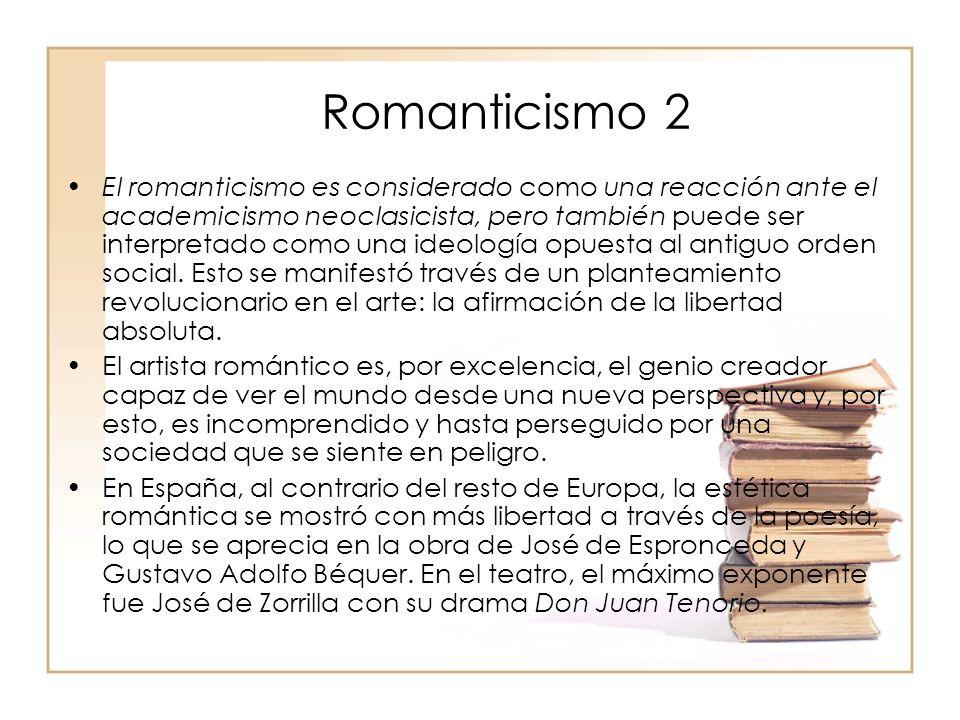 Romanticismo 2 El romanticismo es considerado como una reacción ante el academicismo neoclasicista, pero también puede ser interpretado como una ideología opuesta al antiguo orden social.