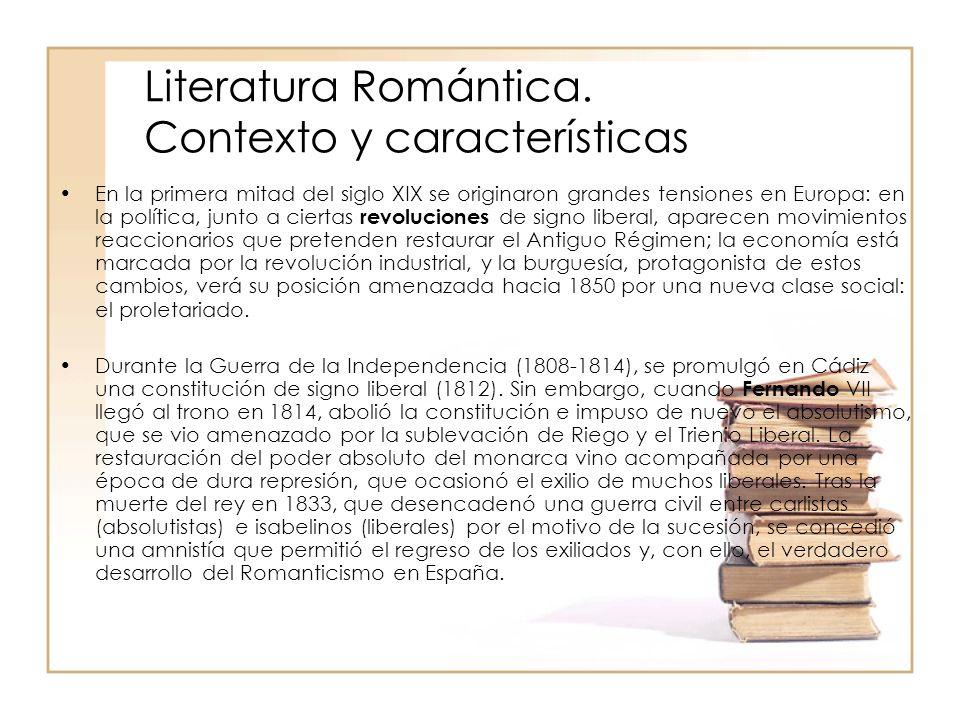 Literatura Romántica. Contexto y características En la primera mitad del siglo XIX se originaron grandes tensiones en Europa: en la política, junto a