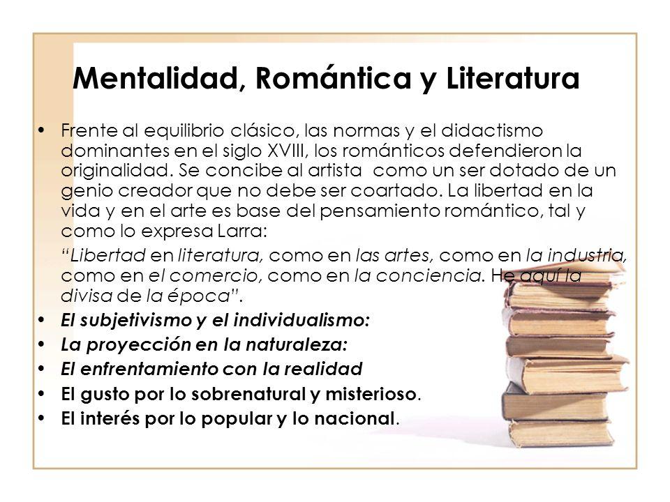 Mentalidad, Romántica y Literatura Frente al equilibrio clásico, las normas y el didactismo dominantes en el siglo XVIII, los románticos defendieron l