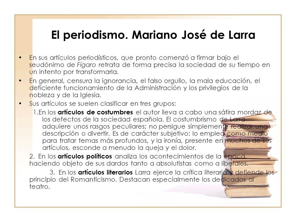 El periodismo. Mariano José de Larra En sus artículos periodísticos, que pronto comenzó a firmar bajo el seudónimo de Fígaro retrata de forma precisa