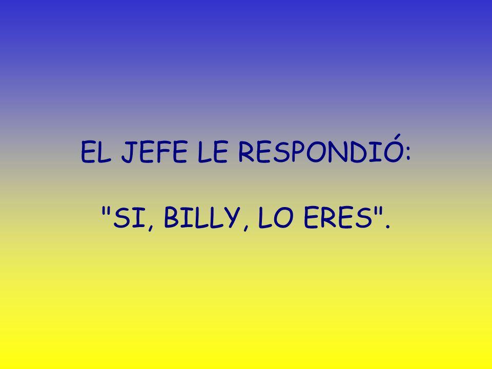 CON ALIENTO AGONIZANTE, BILLY MIRO AL JEFE DE LOS BOMBEROS Y DIJO: