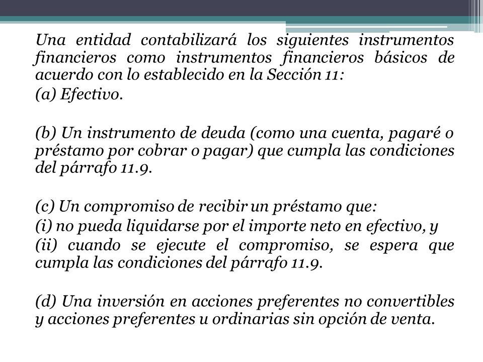 Una entidad contabilizará los siguientes instrumentos financieros como instrumentos financieros básicos de acuerdo con lo establecido en la Sección 11