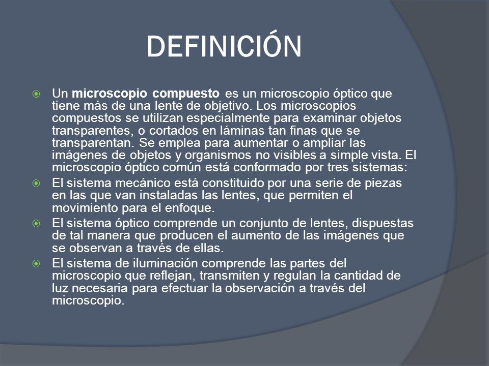 DEFINICIÓN Un microscopio compuesto es un microscopio óptico que tiene más de una lente de objetivo. Los microscopios compuestos se utilizan especialm