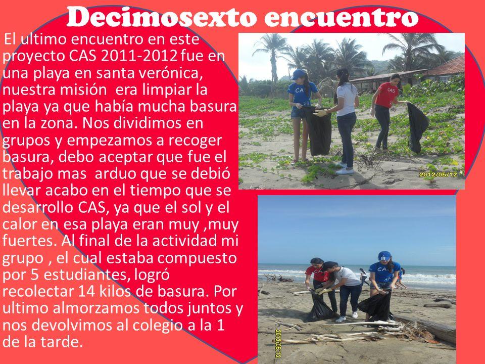 Decimosexto encuentro El ultimo encuentro en este proyecto CAS 2011-2012 fue en una playa en santa verónica, nuestra misión era limpiar la playa ya que había mucha basura en la zona.