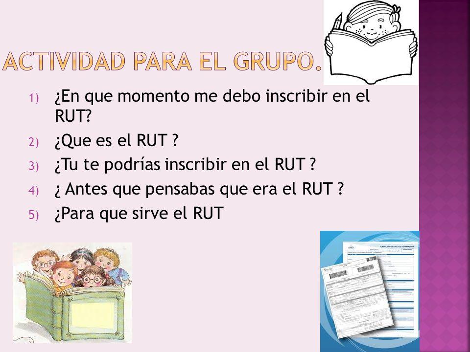 1) ¿En que momento me debo inscribir en el RUT.2) ¿Que es el RUT .