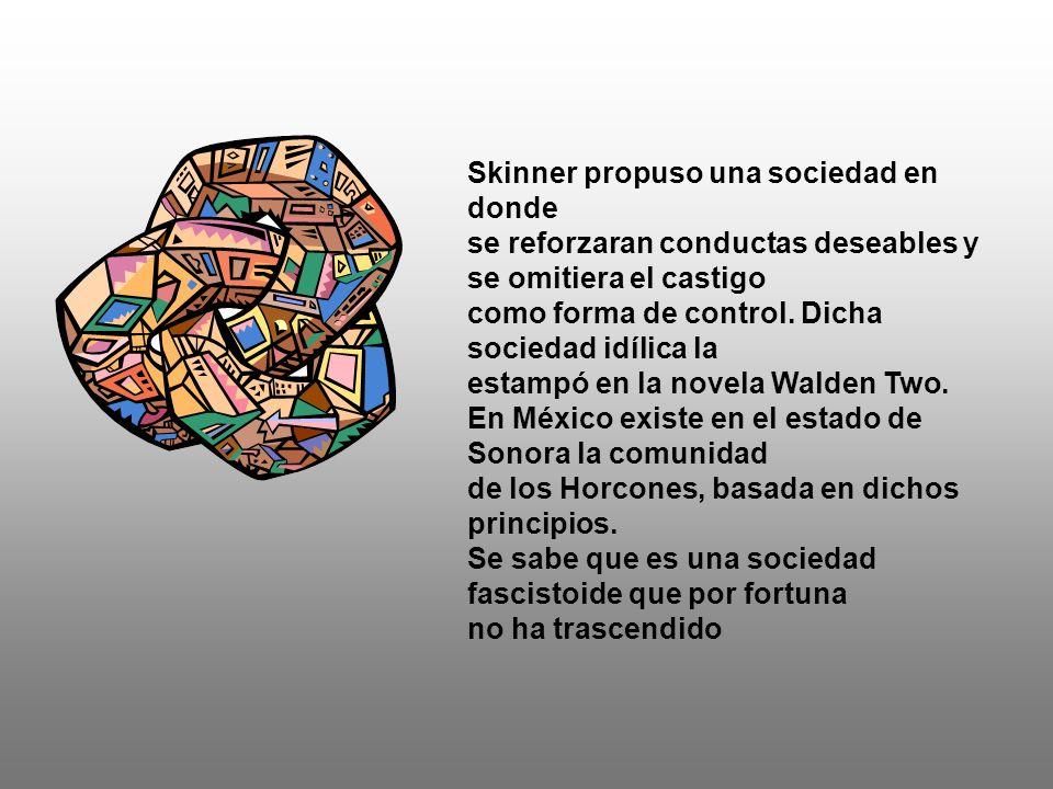 Skinner propuso una sociedad en donde se reforzaran conductas deseables y se omitiera el castigo como forma de control.