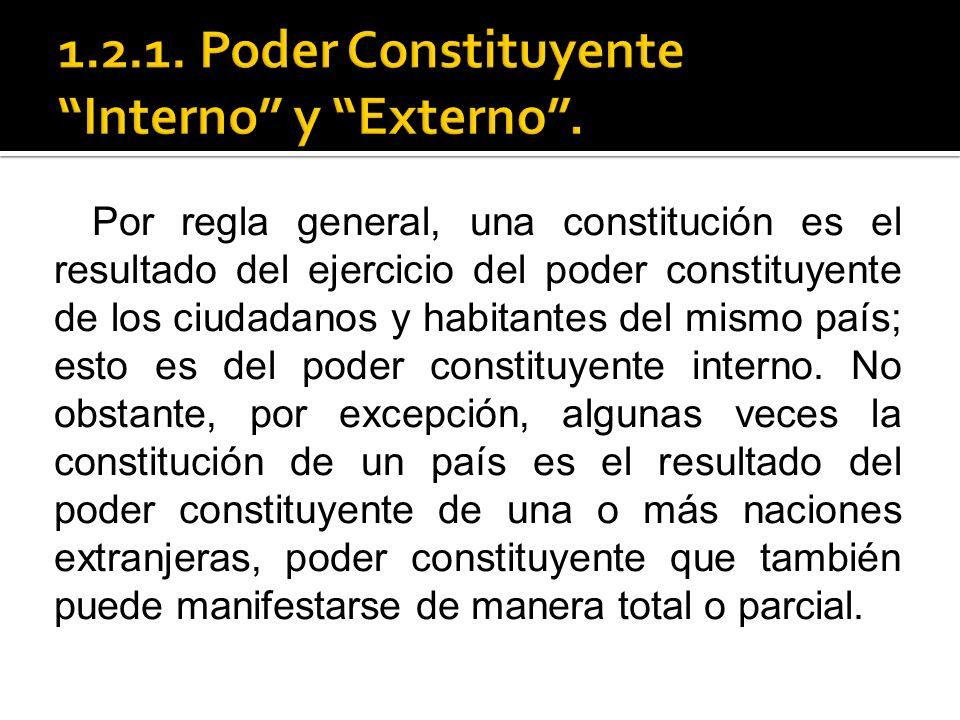 Por regla general, una constitución es el resultado del ejercicio del poder constituyente de los ciudadanos y habitantes del mismo país; esto es del p