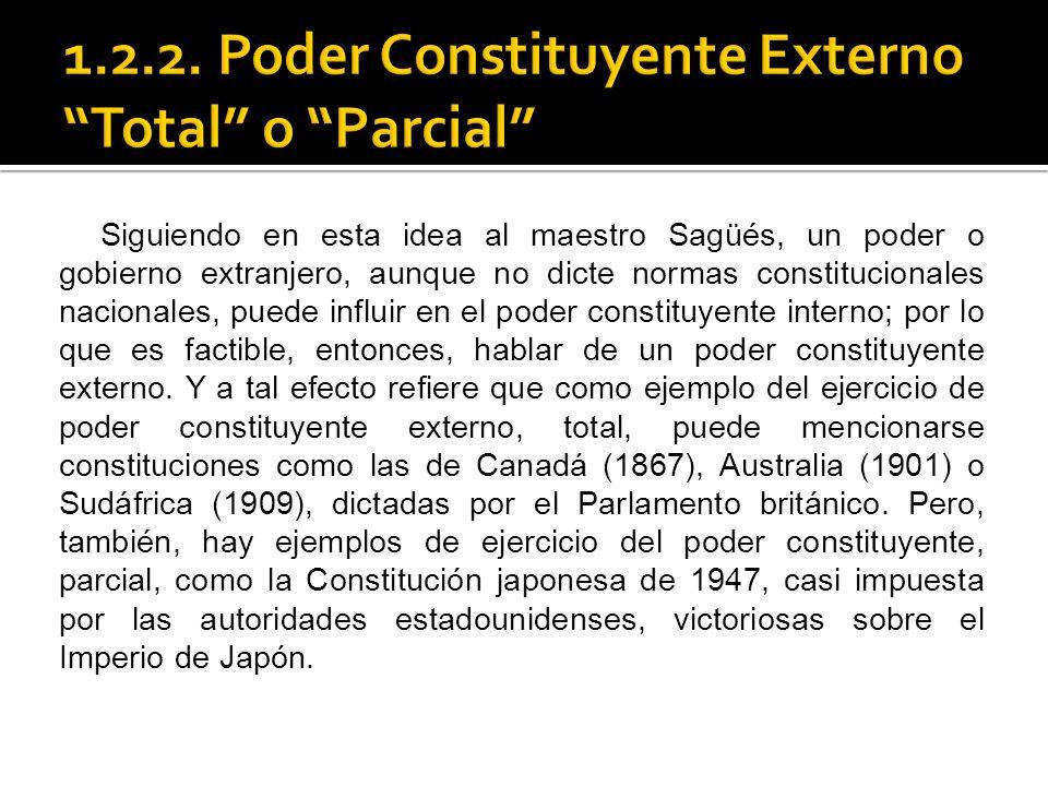 Siguiendo en esta idea al maestro Sagüés, un poder o gobierno extranjero, aunque no dicte normas constitucionales nacionales, puede influir en el pode