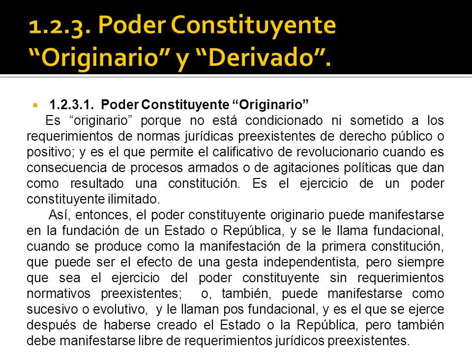 1.2.3.1. Poder Constituyente Originario Es originario porque no está condicionado ni sometido a los requerimientos de normas jurídicas preexistentes d