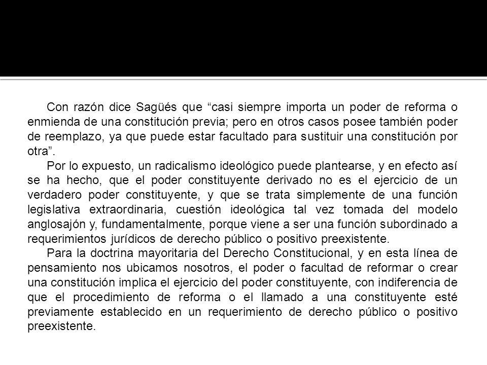 Con razón dice Sagüés que casi siempre importa un poder de reforma o enmienda de una constitución previa; pero en otros casos posee también poder de r