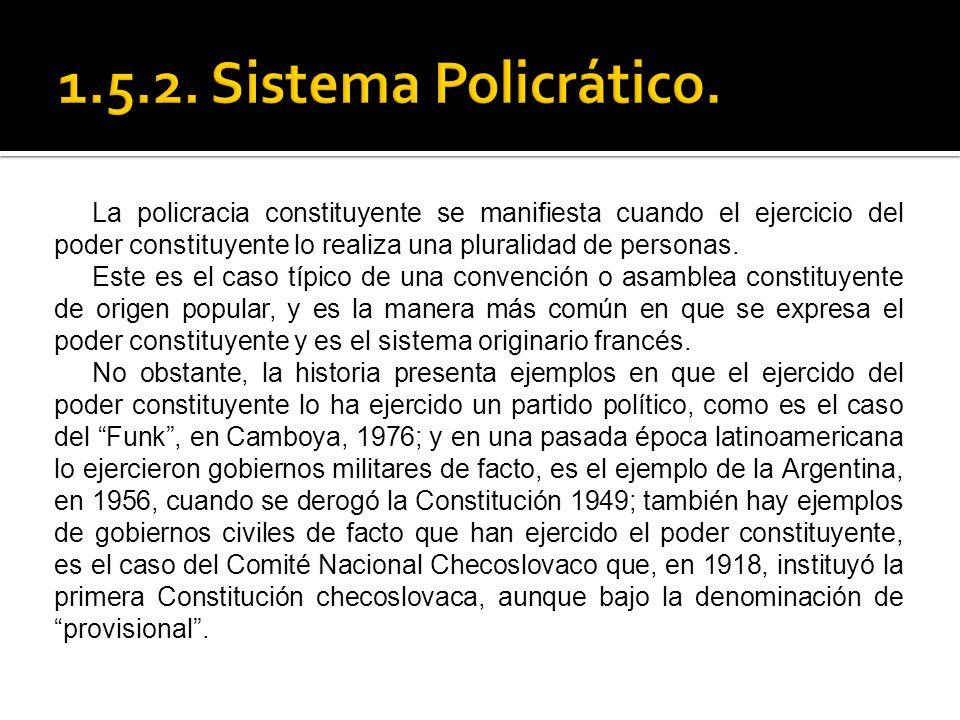 La policracia constituyente se manifiesta cuando el ejercicio del poder constituyente lo realiza una pluralidad de personas. Este es el caso típico de
