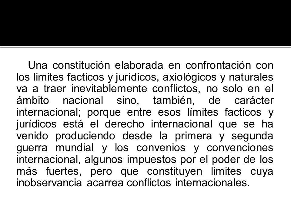 Una constitución elaborada en confrontación con los limites facticos y jurídicos, axiológicos y naturales va a traer inevitablemente conflictos, no so