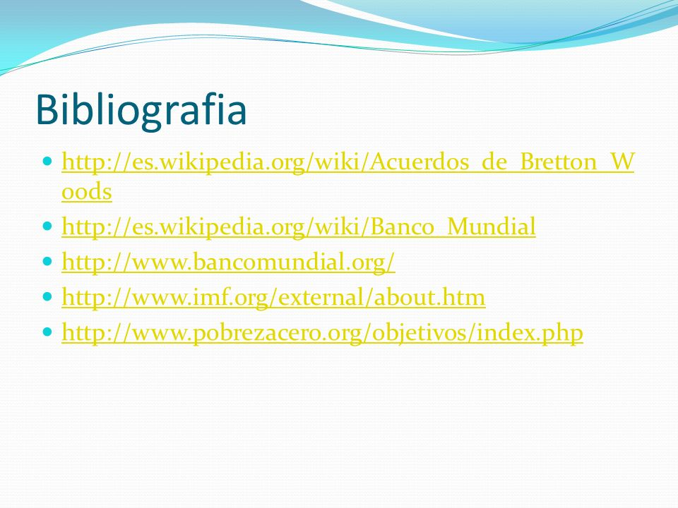 Bibliografia http://es.wikipedia.org/wiki/Acuerdos_de_Bretton_W oods http://es.wikipedia.org/wiki/Acuerdos_de_Bretton_W oods http://es.wikipedia.org/w
