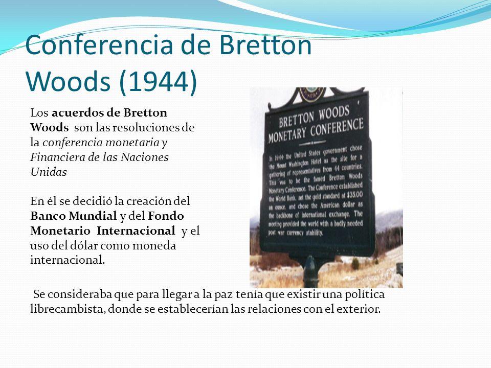 Conferencia de Bretton Woods (1944) Los acuerdos de Bretton Woods son las resoluciones de la conferencia monetaria y Financiera de las Naciones Unidas