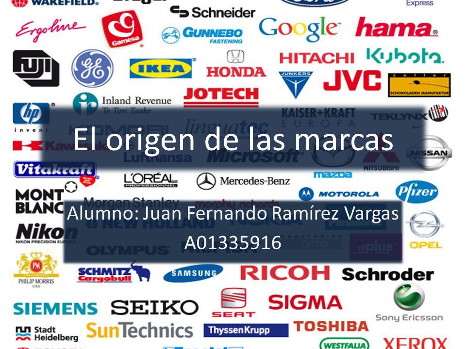El origen de las marcas Alumno: Juan Fernando Ramírez Vargas A01335916