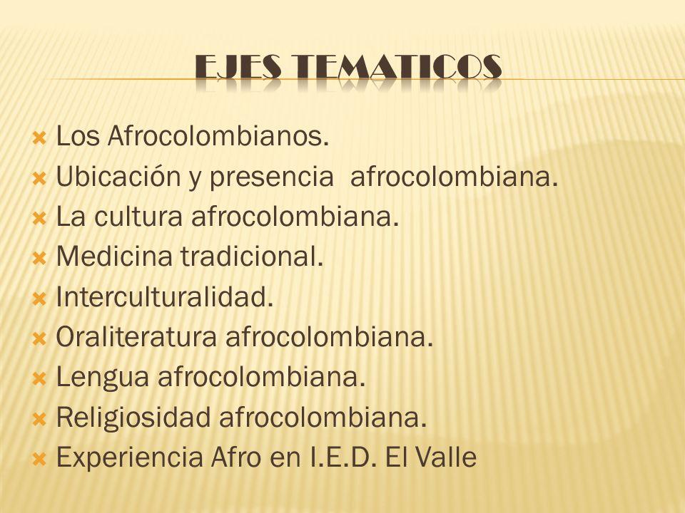Los Afrocolombianos. Ubicación y presencia afrocolombiana. La cultura afrocolombiana. Medicina tradicional. Interculturalidad. Oraliteratura afrocolom