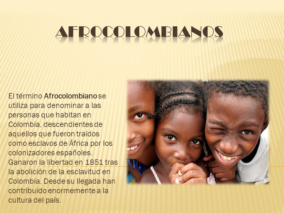 El término Afrocolombiano se utiliza para denominar a las personas que habitan en Colombia, descendientes de aquellos que fueron traídos como esclavos