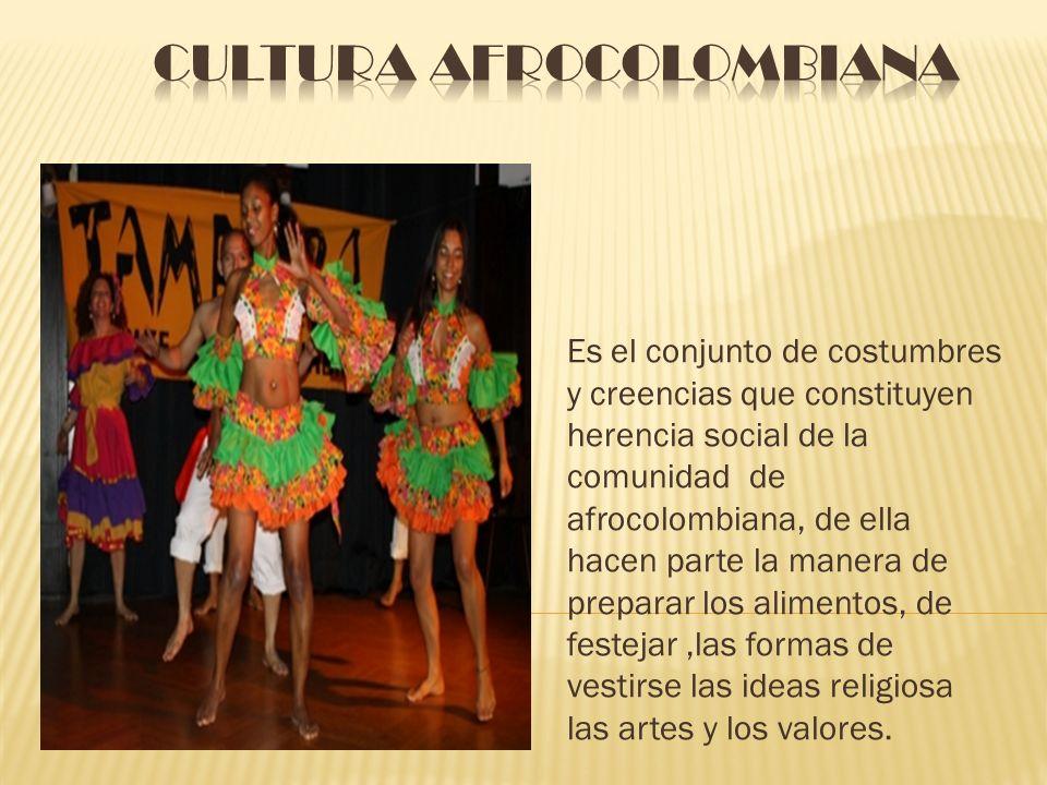 Es el conjunto de costumbres y creencias que constituyen herencia social de la comunidad de afrocolombiana, de ella hacen parte la manera de preparar