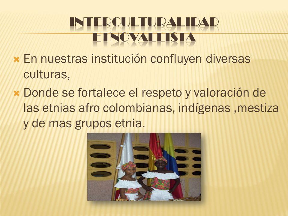 En nuestras institución confluyen diversas culturas, Donde se fortalece el respeto y valoración de las etnias afro colombianas, indígenas,mestiza y de