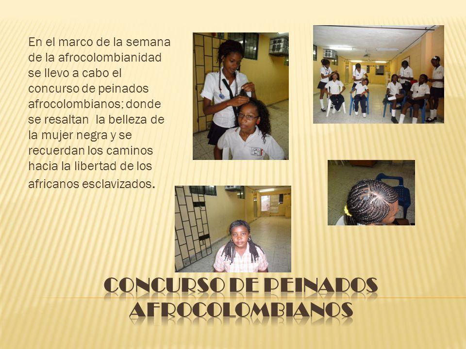 En el marco de la semana de la afrocolombianidad se llevo a cabo el concurso de peinados afrocolombianos; donde se resaltan la belleza de la mujer neg