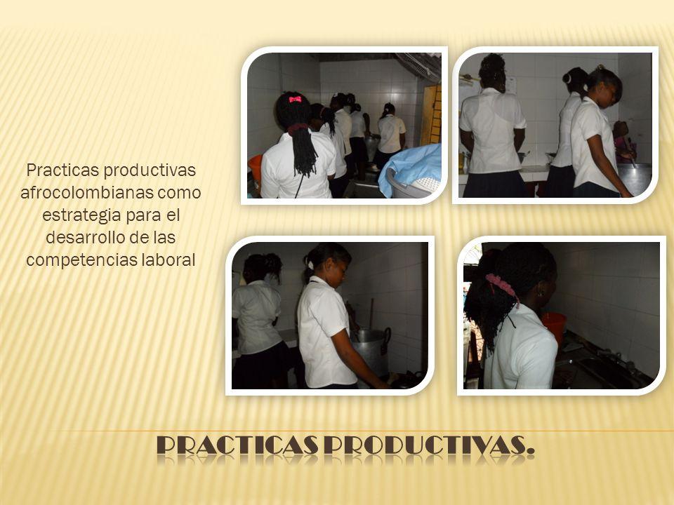 Practicas productivas afrocolombianas como estrategia para el desarrollo de las competencias laboral.
