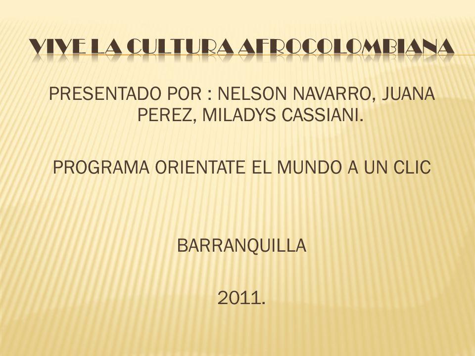 PRESENTADO POR : NELSON NAVARRO, JUANA PEREZ, MILADYS CASSIANI. PROGRAMA ORIENTATE EL MUNDO A UN CLIC BARRANQUILLA 2011.