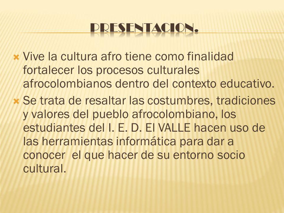 Vive la cultura afro tiene como finalidad fortalecer los procesos culturales afrocolombianos dentro del contexto educativo. Se trata de resaltar las c