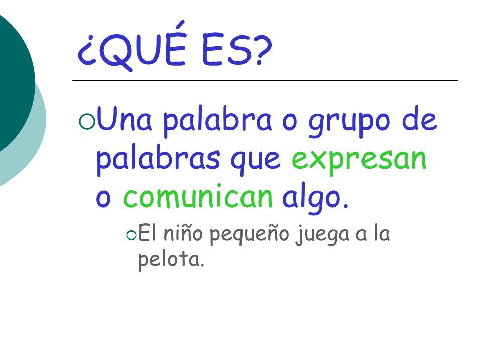¿QUÉ ES.Una palabra o grupo de palabras que expresan o comunican algo.
