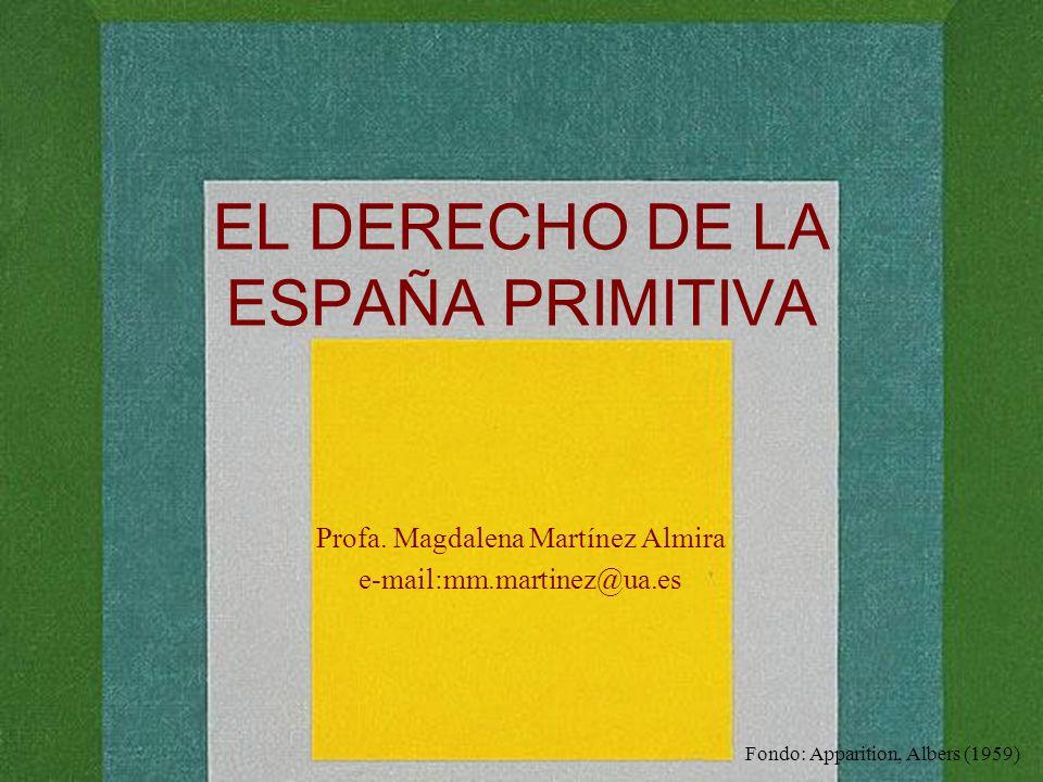 EL DERECHO DE LA ESPAÑA PRIMITIVA Profa. Magdalena Martínez Almira e-mail:mm.martinez@ua.es Fondo: Apparition, Albers (1959)