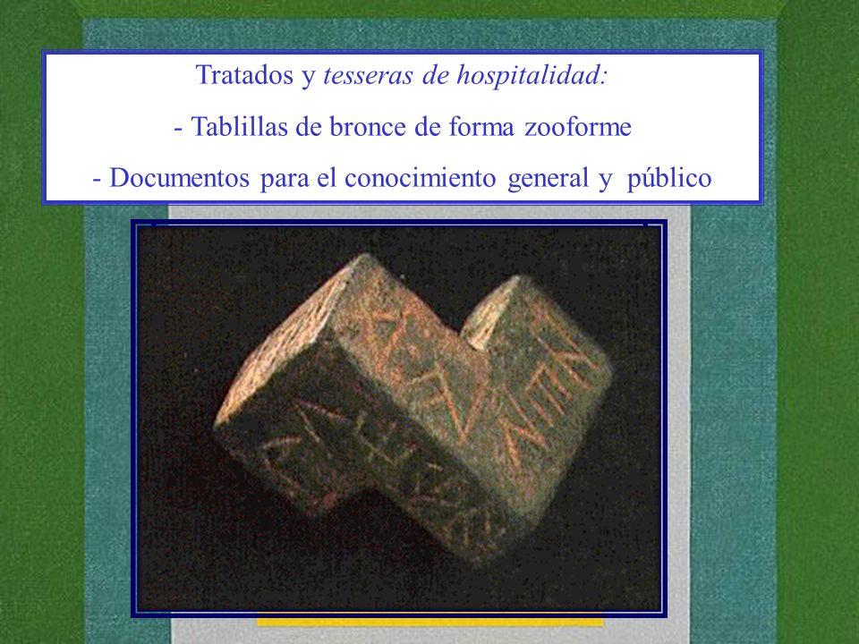 Tratados y tesseras de hospitalidad: - Tablillas de bronce de forma zooforme - Documentos para el conocimiento general y público