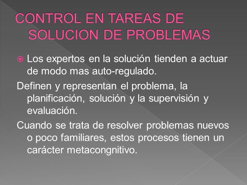 Los expertos en la solución tienden a actuar de modo mas auto-regulado. Definen y representan el problema, la planificación, solución y la supervisión