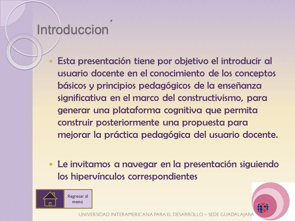UNIVERSIDAD INTERAMERICANA PARA EL DESARROLLO – SEDE GUADALAJARA Introduccion Esta presentación tiene por objetivo el introducir al usuario docente en