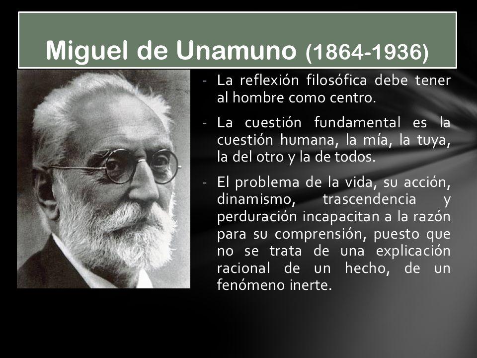 -La reflexión filosófica debe tener al hombre como centro. -La cuestión fundamental es la cuestión humana, la mía, la tuya, la del otro y la de todos.