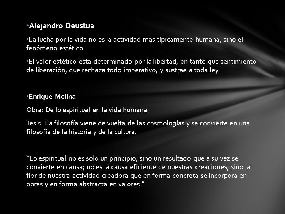 Alejandro Deustua La lucha por la vida no es la actividad mas típicamente humana, sino el fenómeno estético. El valor estético esta determinado por la