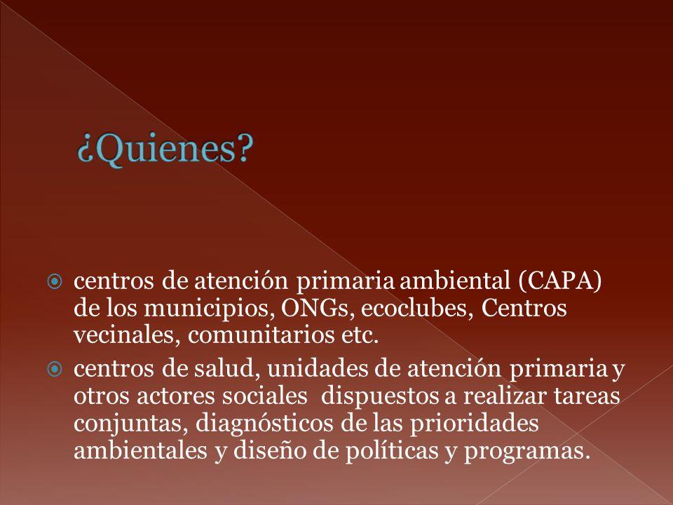 centros de atención primaria ambiental (CAPA) de los municipios, ONGs, ecoclubes, Centros vecinales, comunitarios etc. centros de salud, unidades de a