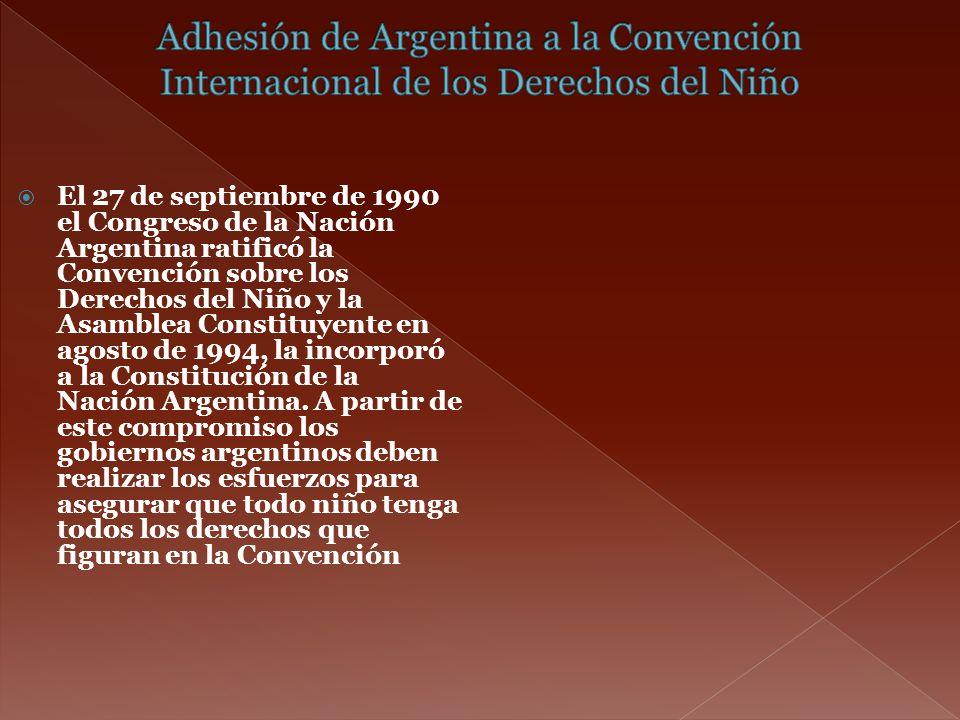 El 27 de septiembre de 1990 el Congreso de la Nación Argentina ratificó la Convención sobre los Derechos del Niño y la Asamblea Constituyente en agost
