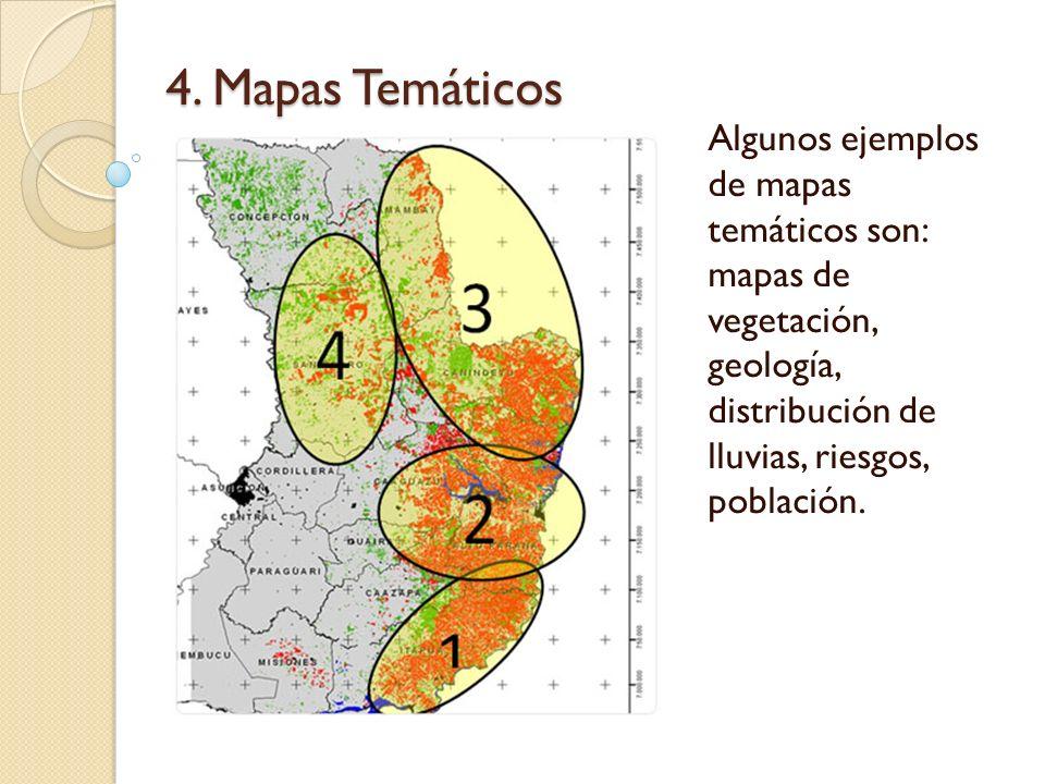 4. Mapas Temáticos Algunos ejemplos de mapas temáticos son: mapas de vegetación, geología, distribución de lluvias, riesgos, población.