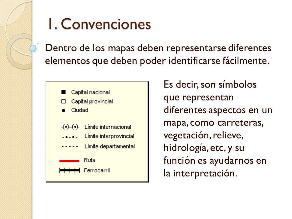 1. Convenciones Dentro de los mapas deben representarse diferentes elementos que deben poder identificarse fácilmente. Es decir, son símbolos que repr